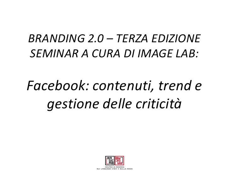 BRANDING 2.0 – TERZA EDIZIONESEMINAR A CURA DI IMAGE LAB:Facebook: contenuti, trend e   gestione delle criticità