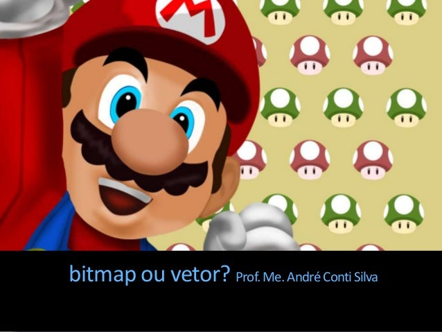 bitmap ou vetor? Prof.Me.AndréContiSilva
