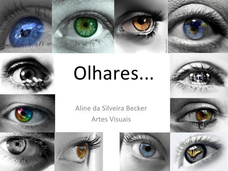 Olhares...Aline da Silveira Becker     Artes Visuais