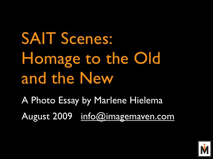 SAIT Scenes: Homage to the Old and the New A Photo Essay by Marlene Hielema August 2009 info@imagemaven.com
