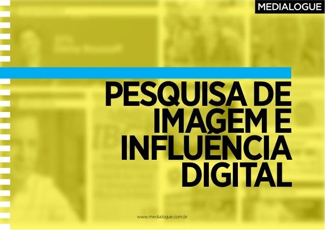 www.medialogue.com.br PESQUISADE IMAGEME INFLUÊNCIA DIGITAL