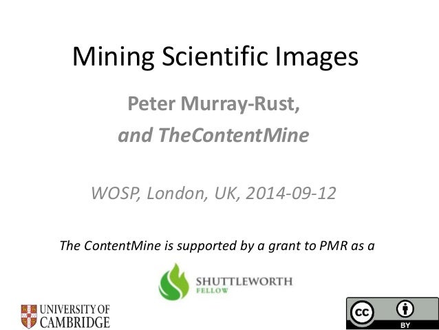 Mining Scientific Images  Peter Murray-Rust,  and TheContentMine  WOSP, London, UK, 2014-09-12  The ContentMine is support...