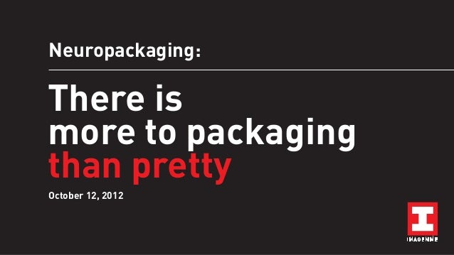 Neuropackaging:  There is more to packaging than pretty October 12, 2012