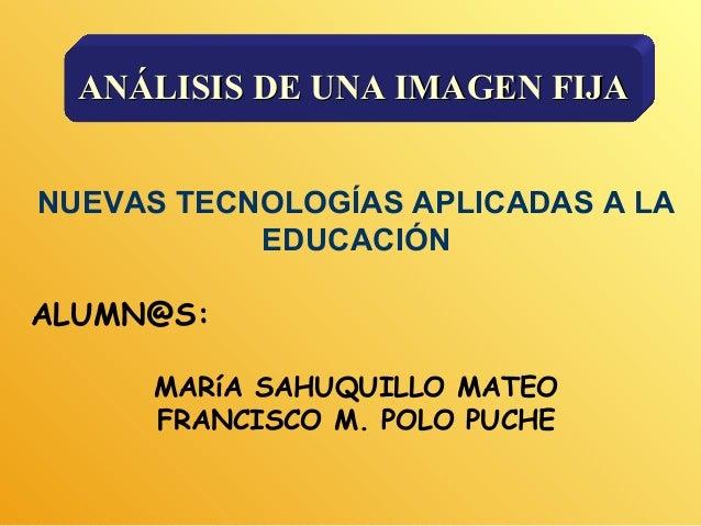 NUEVAS TECNOLOGÍAS APLICADAS A LA EDUCACIÓN ALUMN@S: MARíA SAHUQUILLO MATEO FRANCISCO M. POLO PUCHE ANÁLISISANÁLISIS DE UN...