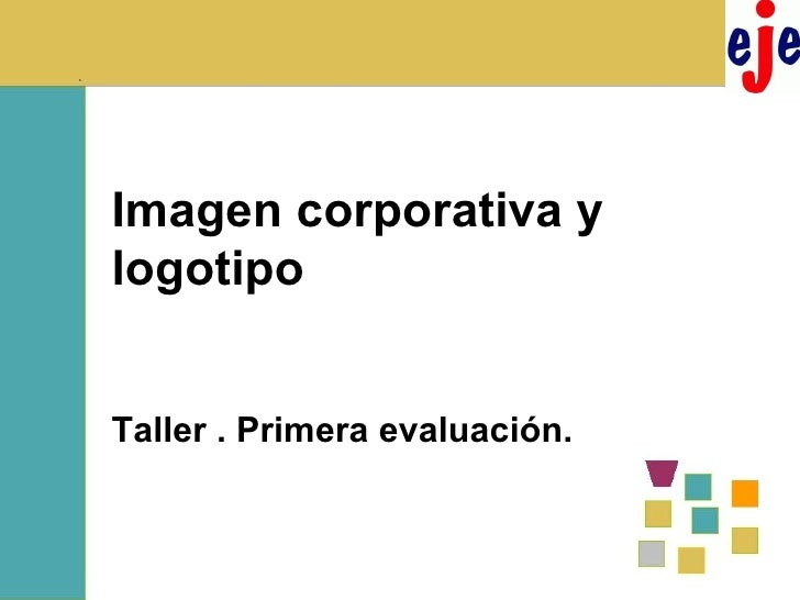 Imagen corporativa y logotipo Taller . Primera evaluación.