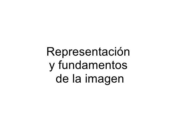 Representación  y fundamentos  de la imagen