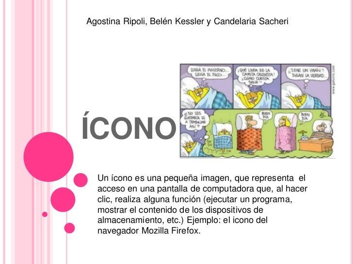Agostina Ripoli, Belén Kessler y Candelaria SacheriÍCONO  Un ícono es una pequeña imagen, que representa el  acceso en una...