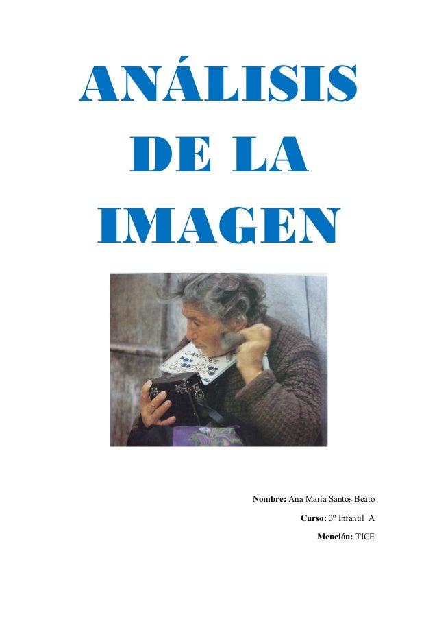 ANÁLISIS DE LA IMAGEN  Nombre: Ana María Santos Beato Curso: 3º Infantil A Mención: TICE