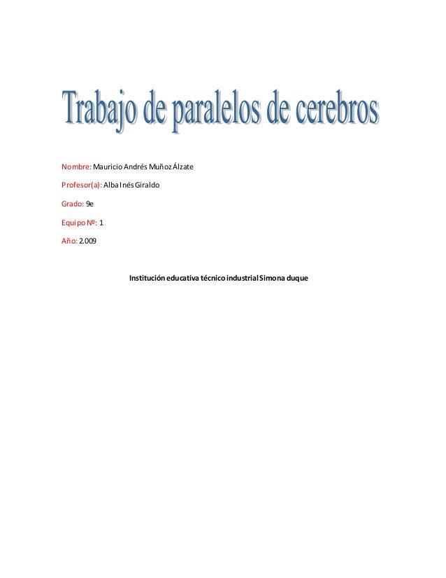 Nombre:MauricioAndrésMuñozÁlzate Profesor(a):AlbaInésGiraldo Grado: 9e EquipoNº: 1 Año:2.009 Institucióneducativa técnicoi...