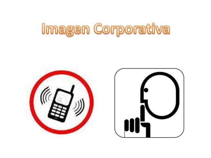 Imagen Corporativa•Comprender la importancia de la IC•Conocer los elementos que la conforman y suscaracterísticas principa...