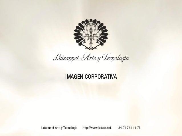 IMAGEN CORPORATIVALuisannet Arte y Tecnología http://www.luisan.net +34 91 741 11 77