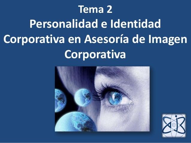 Tema 2Personalidad e IdentidadCorporativa en Asesoría de ImagenCorporativa