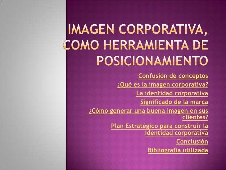 Confusión de conceptos        ¿Qué es la imagen corporativa?               La identidad corporativa                Signifi...