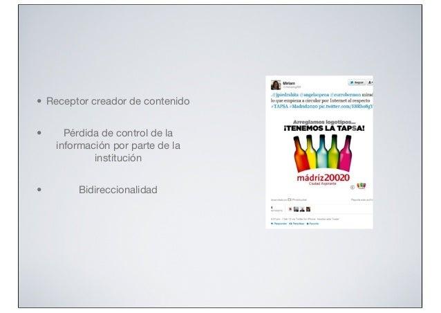 • Receptor creador de contenido •  Pérdida de control de la información por parte de la institución  •  Bidireccionalidad