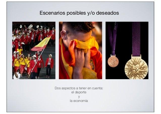 Escenarios posibles y/o deseados  Dos aspectos a tener en cuenta: el deporte y la economía