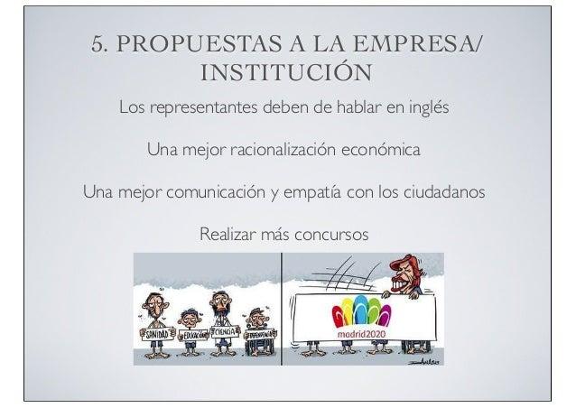 5. PROPUESTAS A LA EMPRESA/ INSTITUCIÓN Los representantes deben de hablar en inglés Una mejor racionalización económica U...