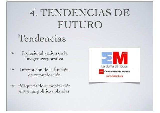 4. TENDENCIAS DE FUTURO Tendencias n  n  n  Profesionalización de la imagen corporativa Integración de la función de co...