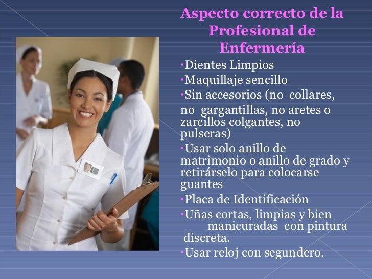 Aspecto correcto de la Profesional de Enfermería <ul><li>Dientes Limpios </li></ul><ul><li>Maquillaje sencillo </li></ul><...
