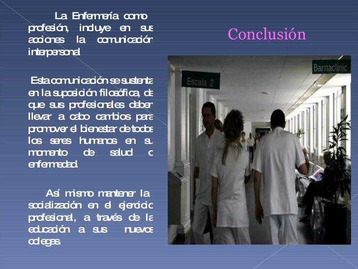 <ul><li>La Enfermería como  profesión, incluye en sus acciones la comunicación interpersonal </li></ul><ul><li>Esta comuni...