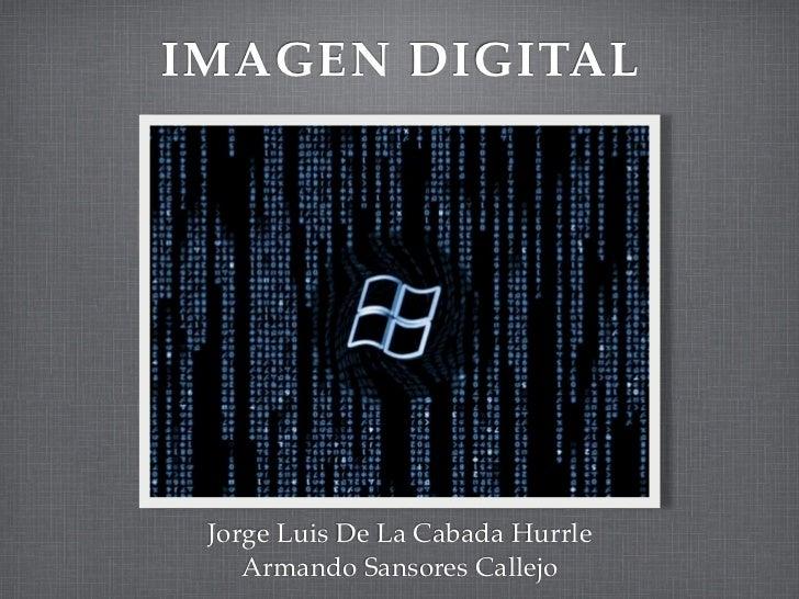 IMAGEN DIGITAL Jorge Luis De La Cabada Hurrle    Armando Sansores Callejo