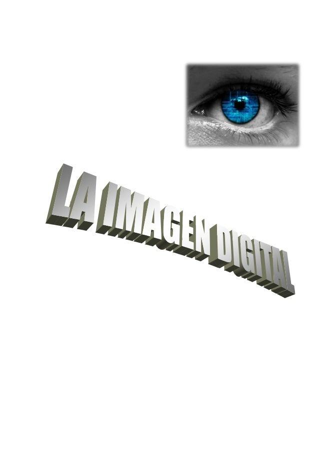 1¿QUE ES LA IMAGEN DIGITAL?Las imágenes digitales se obtienen a través de dispositivos de conversión analógico-digital odi...