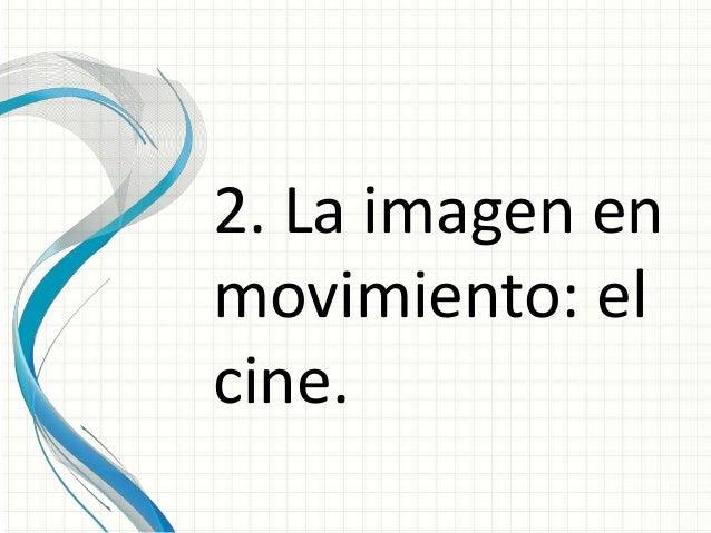 2. La imagen enmovimiento: elcine.