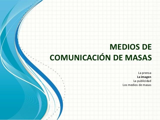 MEDIOS DECOMUNICACIÓN DE MASAS                         La prensa                        La imagen                     La p...
