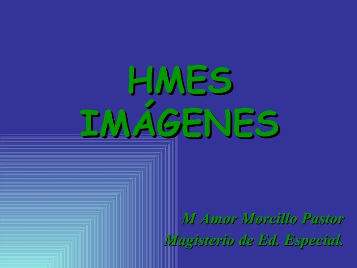 HMES IMÁGENES      M Amor Morcillo Pastor    Magisterio de Ed. Especial.