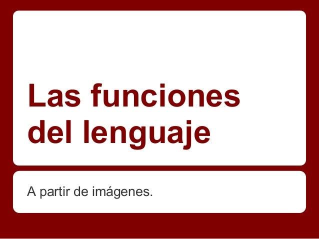 Las funciones del lenguaje A partir de imágenes.