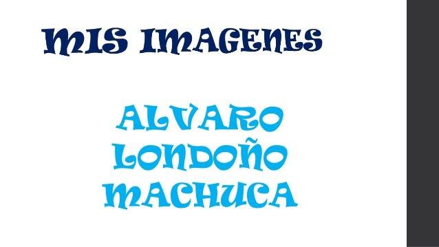 ALVARO LONDOÑO MACHUCA