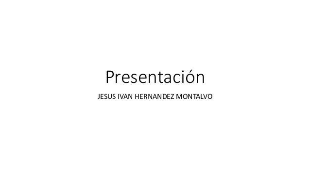 Presentación JESUS IVAN HERNANDEZ MONTALVO