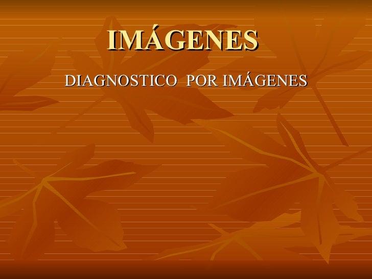 IMÁGENES  DIAGNOSTICO  POR IMÁGENES