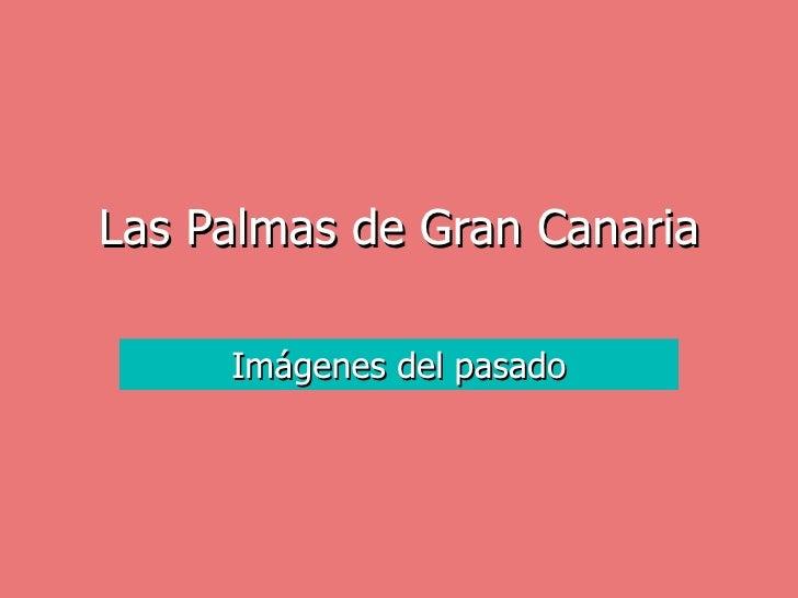 Imágenes del pasado Las Palmas de Gran Canaria