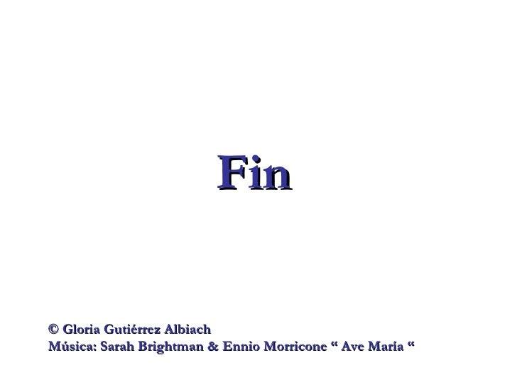 "Fin ©   Gloria Gutiérrez Albiach Música: Sarah Brightman & Ennio Morricone "" Ave María """