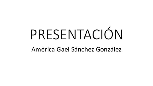 PRESENTACIÓN América Gael Sánchez González