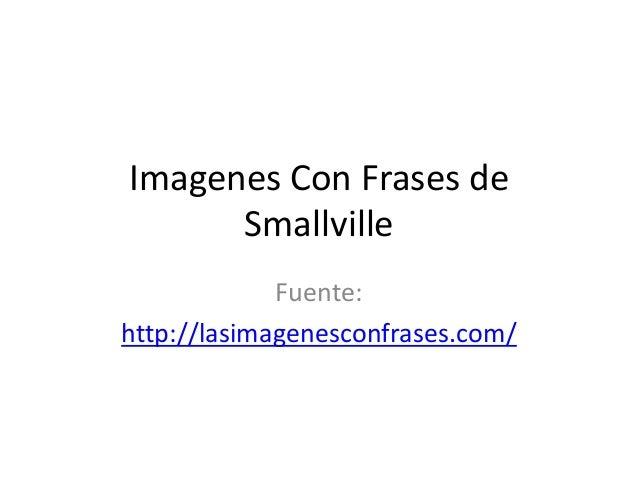 Imagenes Con Frases de Smallville Fuente: http://lasimagenesconfrases.com/