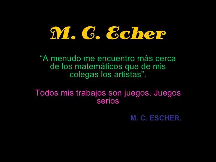 """M. C. Echer """" A menudo me encuentro más cerca de los matemáticos que de mis colegas los artistas"""". Todos mis trabajos son ..."""