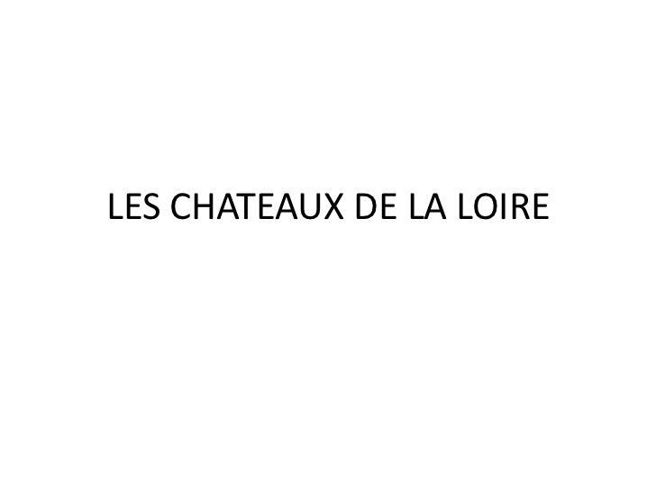 LES CHATEAUX DE LA LOIRE<br />