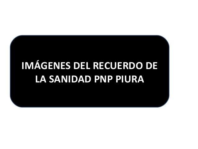 LOS PILARES DE LA SANIDAD PNP  IMÁGENES DELP IRUERACUERDO DE  LA SANIDAD PNP PIURA