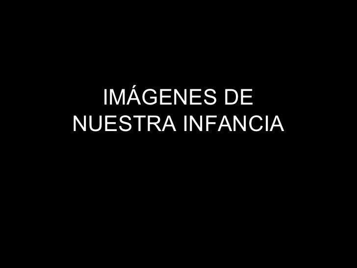 IMÁGENES DENUESTRA INFANCIA