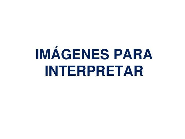 IMÁGENES PARA  INTERPRETAR