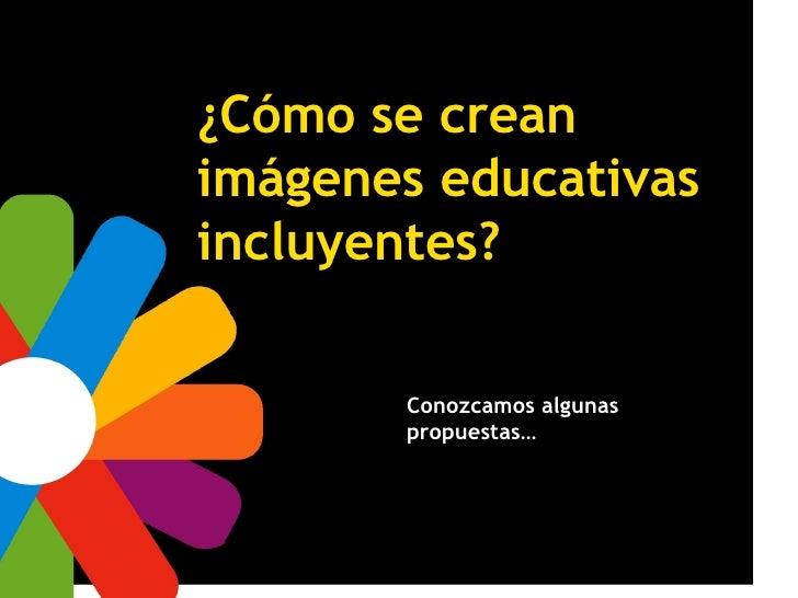 ¿Cómo se crean imágenes educativas incluyentes? Conozcamos algunas propuestas…