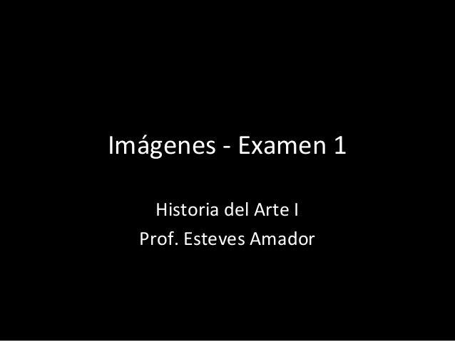 Imágenes - Examen 1 Historia del Arte I Prof. Esteves Amador