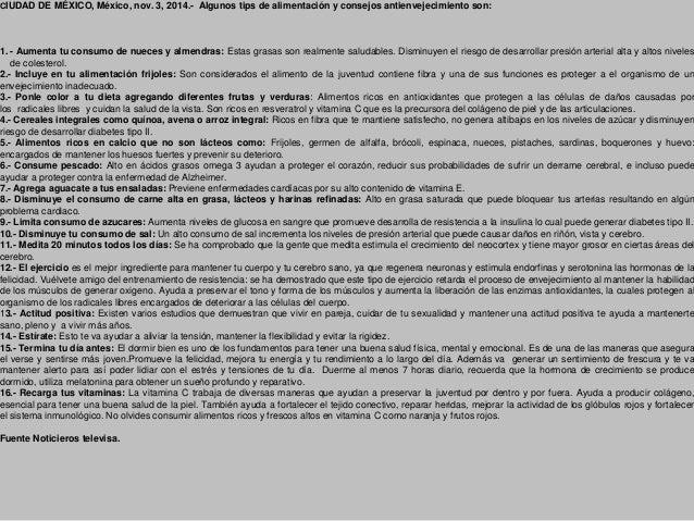 CIUDAD DE MÉXICO, México, nov. 3, 2014.- Algunos tips de alimentación y consejos antienvejecimiento son: 1. - Aumenta tu c...