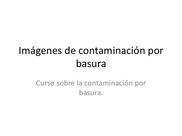 Imágenes de contaminación por basura Curso sobre la contaminación por basura.