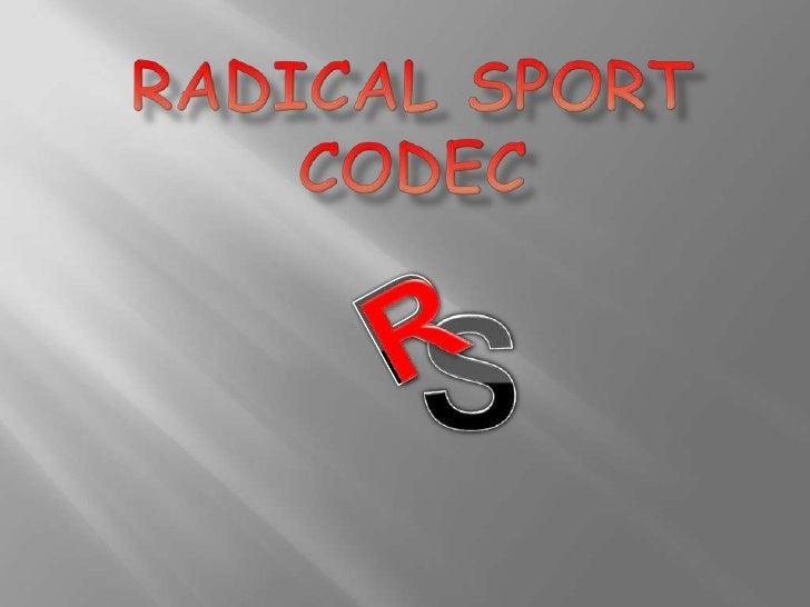R           <br />R           <br />S          <br />RADICAL SPORT CODEC<br />