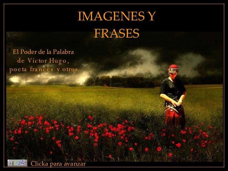 IMAGENES Y FRASES Clicka para avanzar El Poder de la Palabra  de Víctor Hugo,  poeta francés y otros