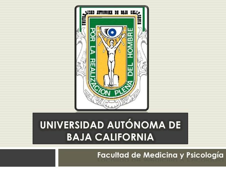 UNIVERSIDAD AUTÓNOMA DE     BAJA CALIFORNIA         Facultad de Medicina y Psicología