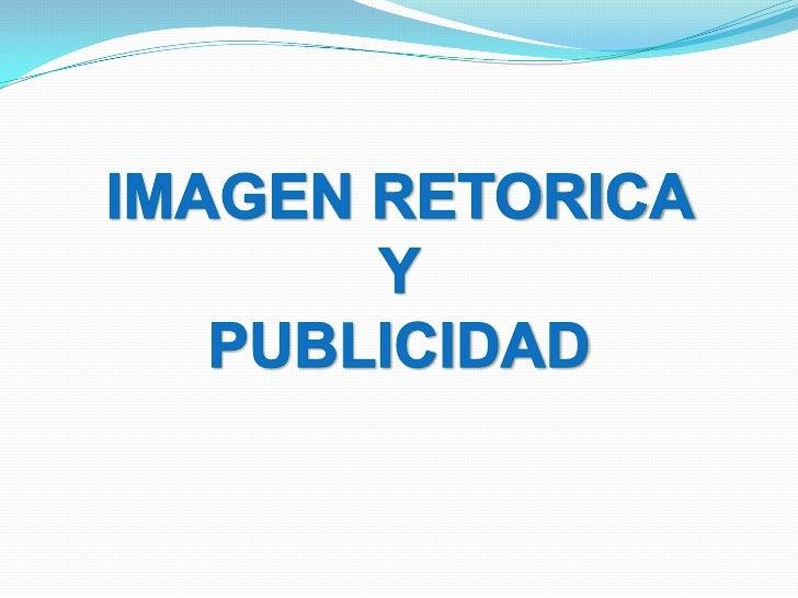 IMAGEN RETORICA <br />Y <br />PUBLICIDAD<br />