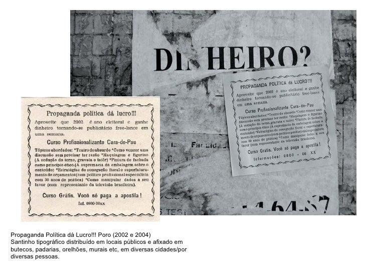 Propaganda Política dá Lucro!!!  Poro  (2002 e 2004) Santinho tipográfico distribuído em locais públicos e afixado em bute...